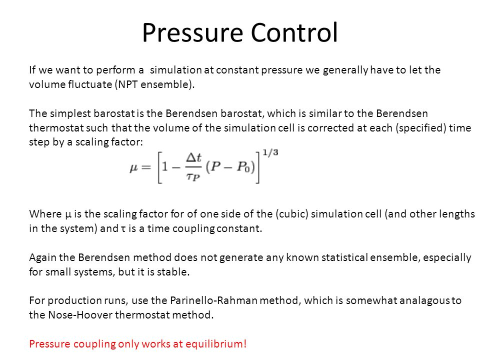 Pressure Control If we want to perform a simulation at constant pressure we generally have to let the volume fluctuate (NPT ensemble).