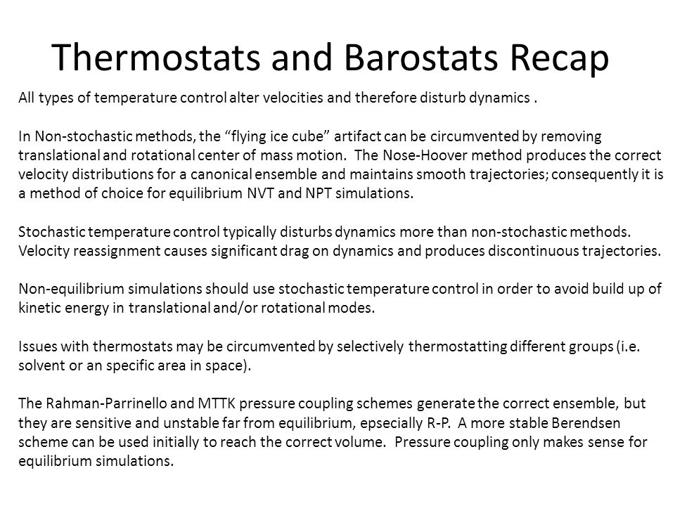 Thermostats and Barostats Recap All types of temperature control alter velocities and therefore disturb dynamics.