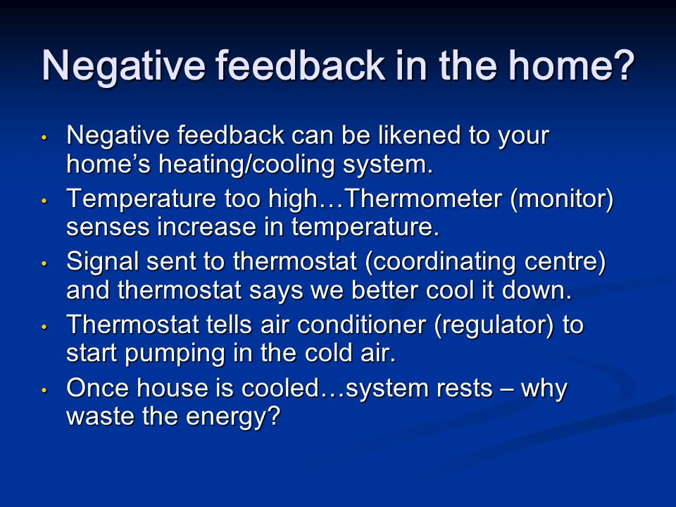 Negative feedback can be likened to your home's heating/cooling system.