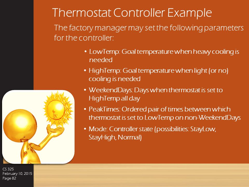 Thermostat Controller Example CS 325 February 10, 2015 Page 81 Consider the embedded software for an industrial air conditioning unit. The controller