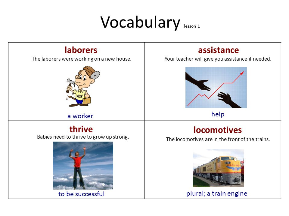 Vocabulary lesson 1 laborersassistance a worker help thrive to be successful The laborers were working on a new house.Your teacher will give you assistance if needed.