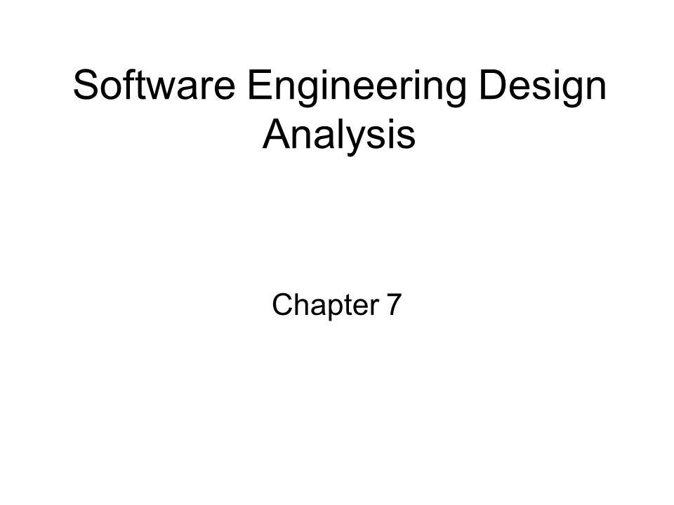 Software Engineering Design Analysis Chapter 7
