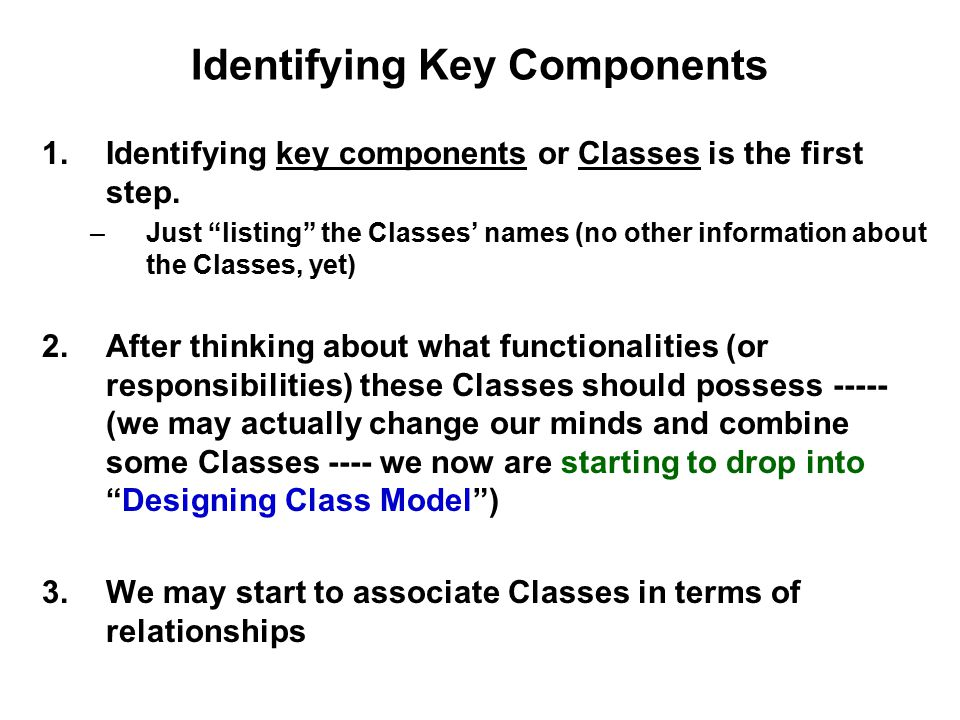 """Identifying Key Components 1.Identifying key components or Classes is the first step. –Just """"listing"""" the Classes' names (no other information about t"""