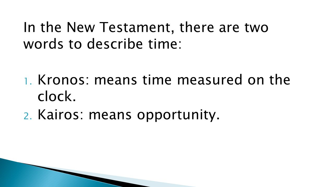In the New Testament, there are two words to describe time: 1.
