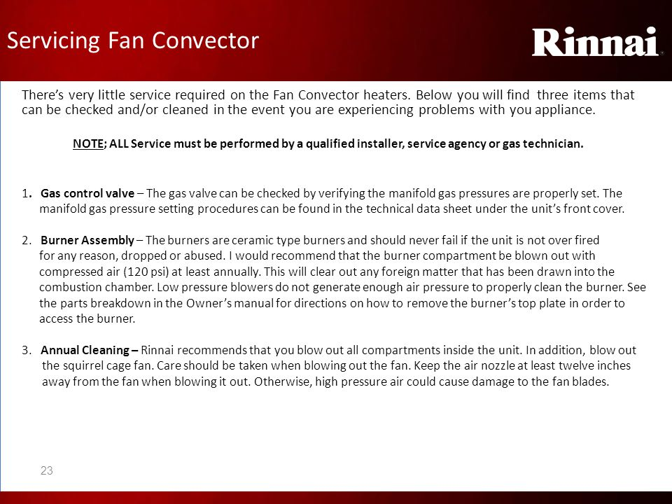 Servicing Fan Convector There's very little service required on the Fan Convector heaters. Below you will find three items that can be checked and/or