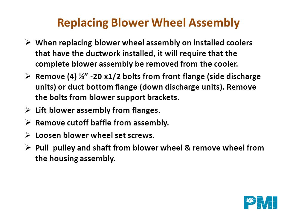  When replacing blower wheel assembly on installed coolers that have the ductwork installed, it will require that the complete blower assembly be rem