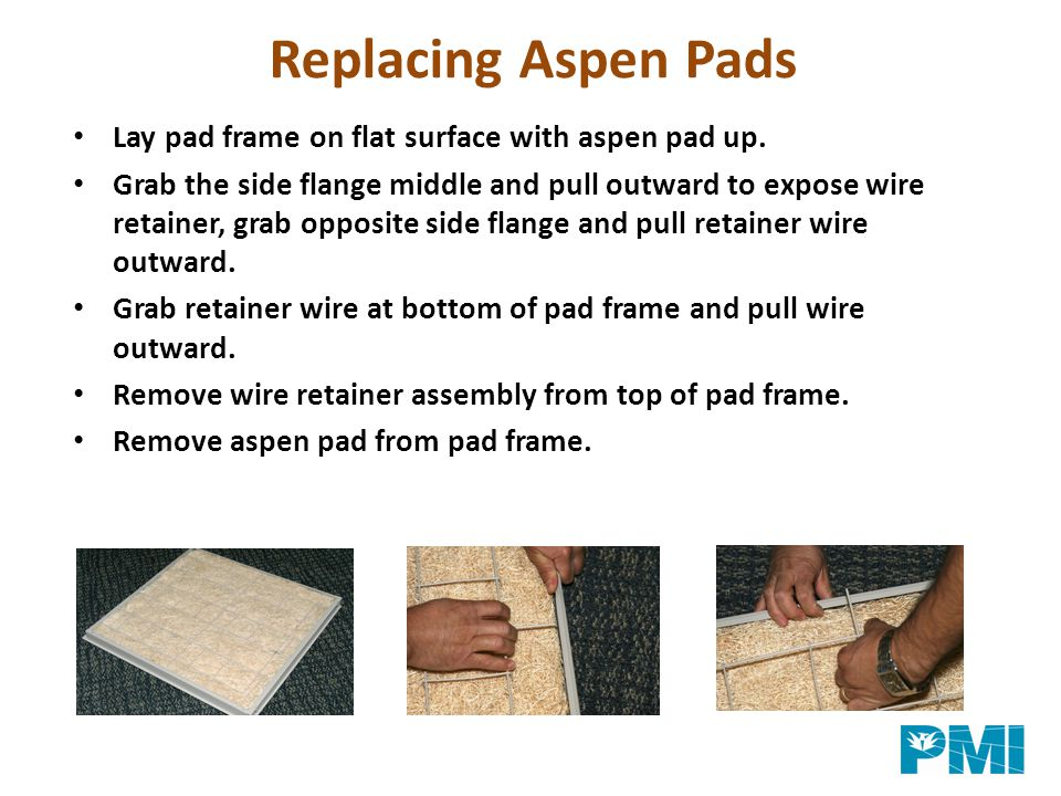 Lay new aspen pad on pad frame, start at top of pad frame, making sure the aspen pad is not tucked behind water trough.