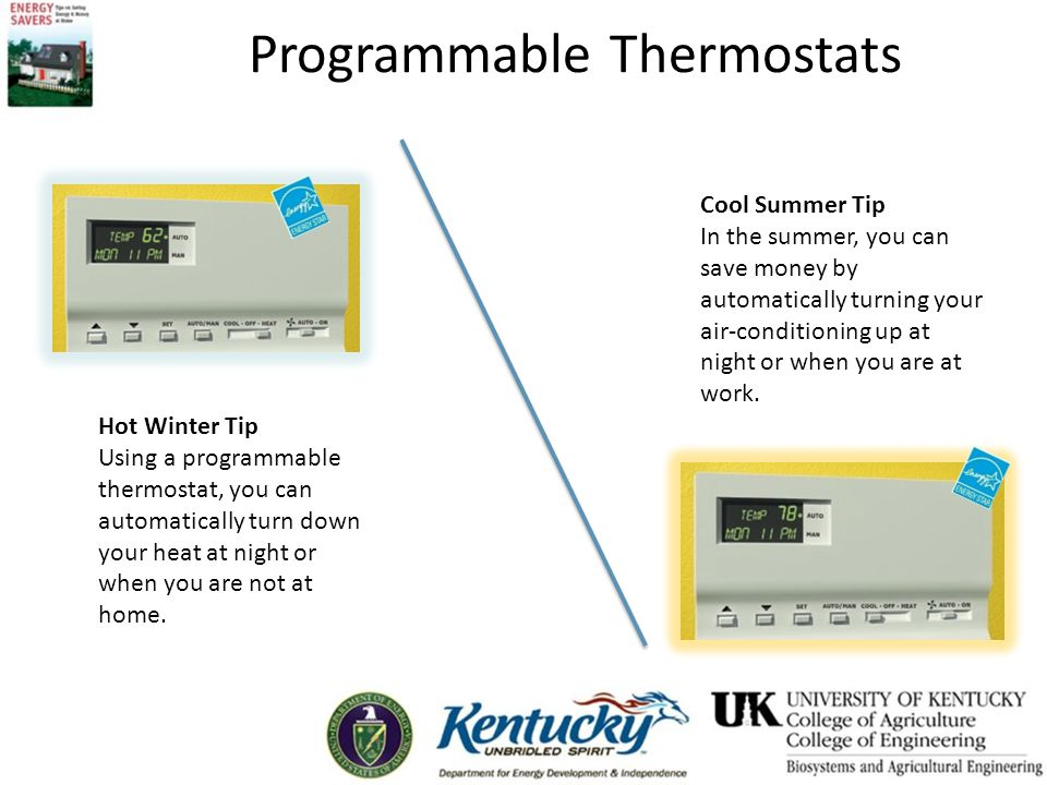 Programmable Thermostats Hot Winter Tip Using a programmable thermostat, you can automatically turn down your heat at night or when you are not at home.