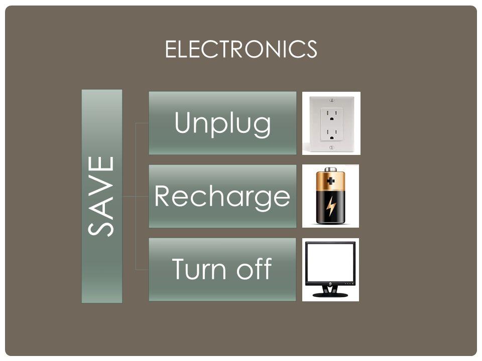 ELECTRONICS SAVE Unplug Recharge Turn off