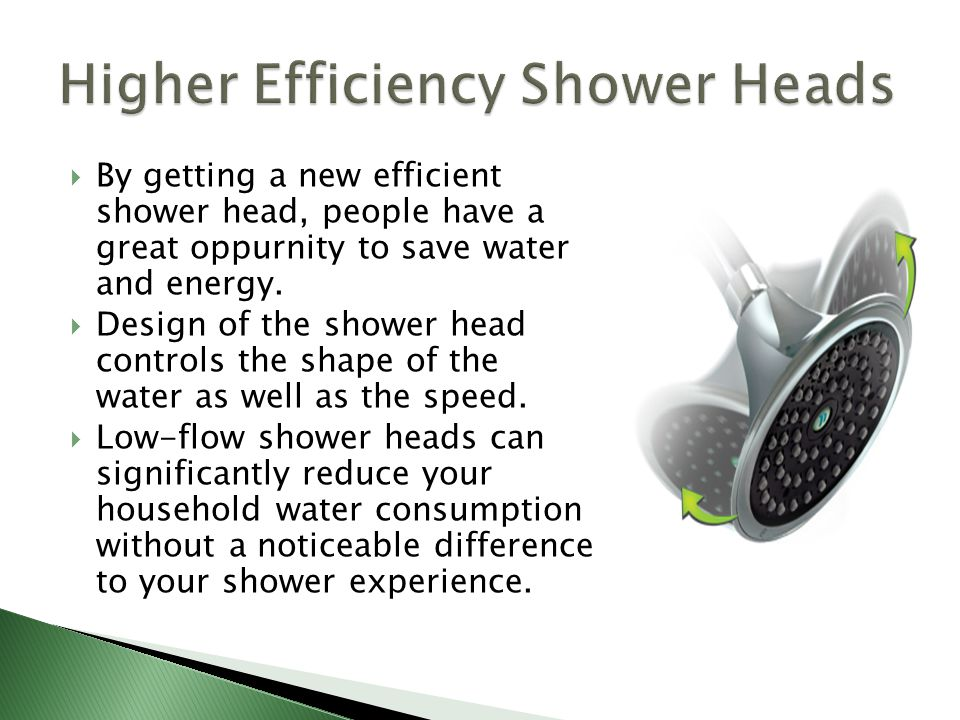  By getting a new efficient shower head, people have a great oppurnity to save water and energy.  Design of the shower head controls the shape of th