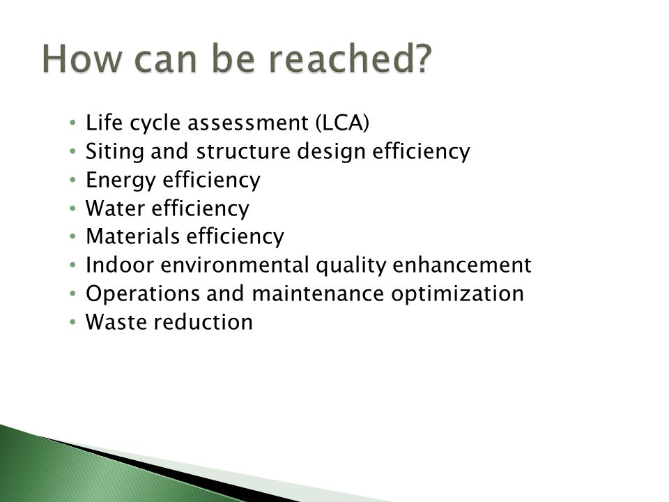 Life cycle assessment (LCA) Siting and structure design efficiency Energy efficiency Water efficiency Materials efficiency Indoor environmental qualit