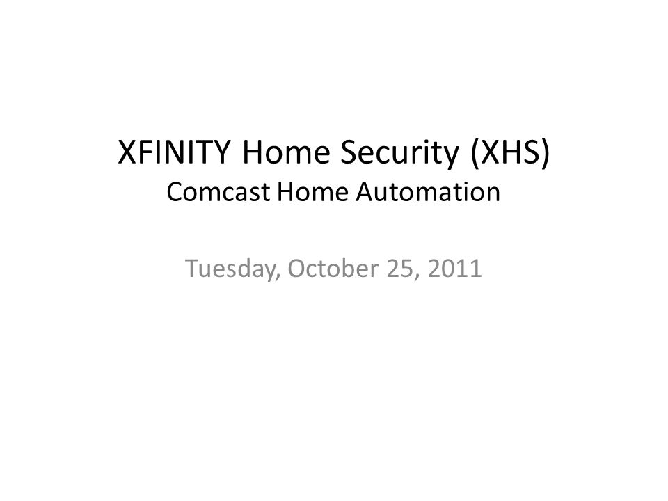 Tuesday, October 25, 2011 XFINITY Home Security (XHS) Comcast Home Automation