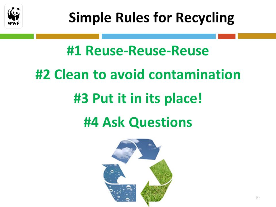 10 Simple Rules for Recycling #1 Reuse-Reuse-Reuse #2 Clean to avoid contamination #3 Put it in its place.