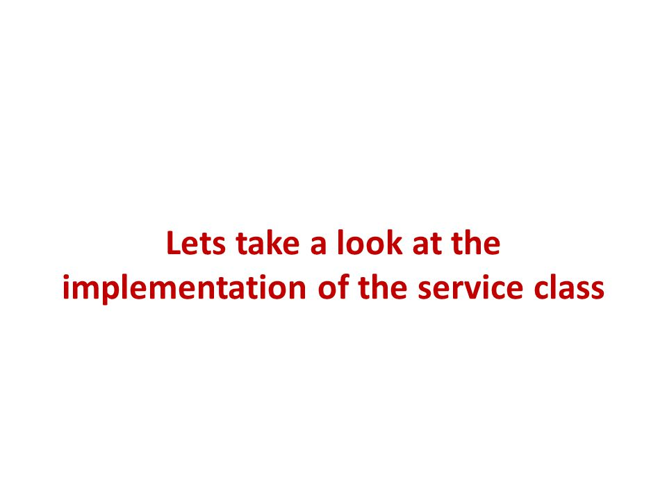 Lets take a look at the implementation of the service class