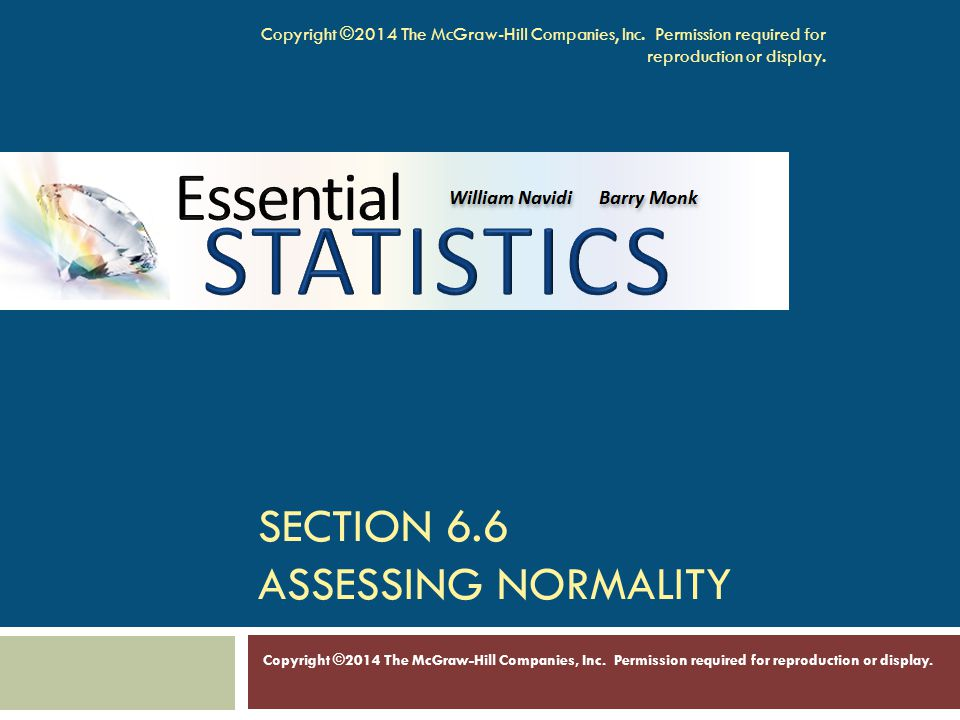SECTION 6.6 ASSESSING NORMALITY Copyright ©2014 The McGraw-Hill Companies, Inc.