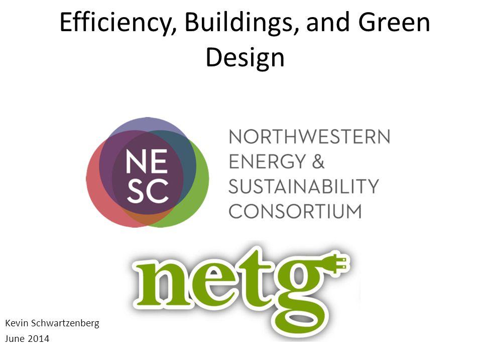 Efficiency, Buildings, and Green Design Kevin Schwartzenberg June 2014