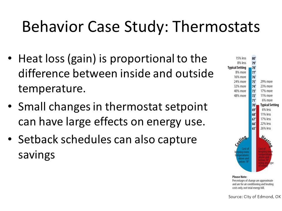 Behavior Case Study: Thermostats Heat loss (gain) is proportional to the difference between inside and outside temperature.