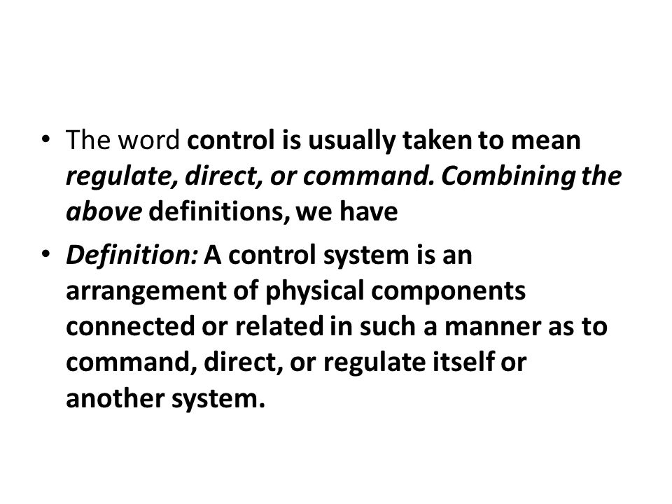 The word control is usually taken to mean regulate, direct, or command.