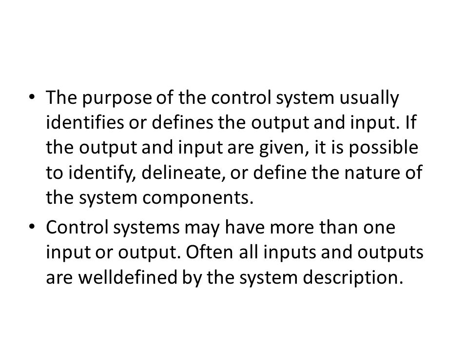 The purpose of the control system usually identifies or defines the output and input.