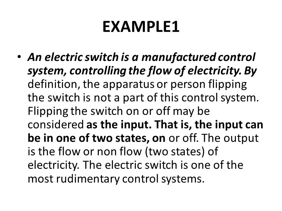 EXAMPLE1 An electric switch is a manufactured control system, controlling the flow of electricity.
