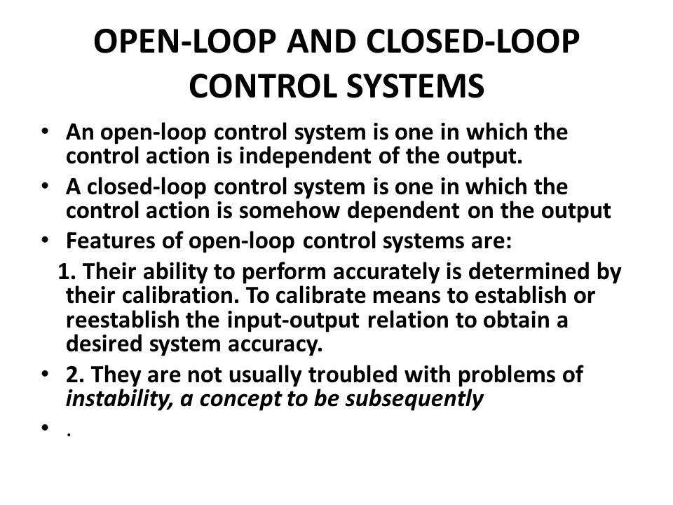 OPEN-LOOP AND CLOSED-LOOP CONTROL SYSTEMS An open-loop control system is one in which the control action is independent of the output.