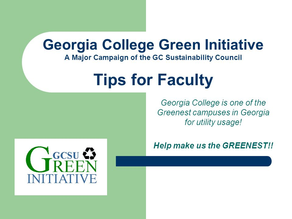 Georgia College is one of the Greenest campuses in Georgia for utility usage! Help make us the GREENEST!! Georgia College Green Initiative A Major Cam