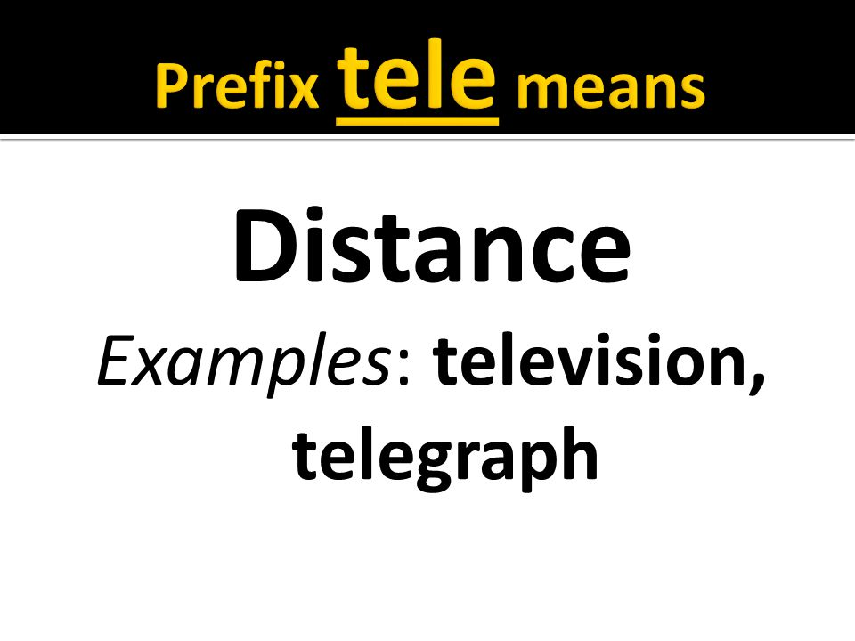 Distance Examples: television, telegraph