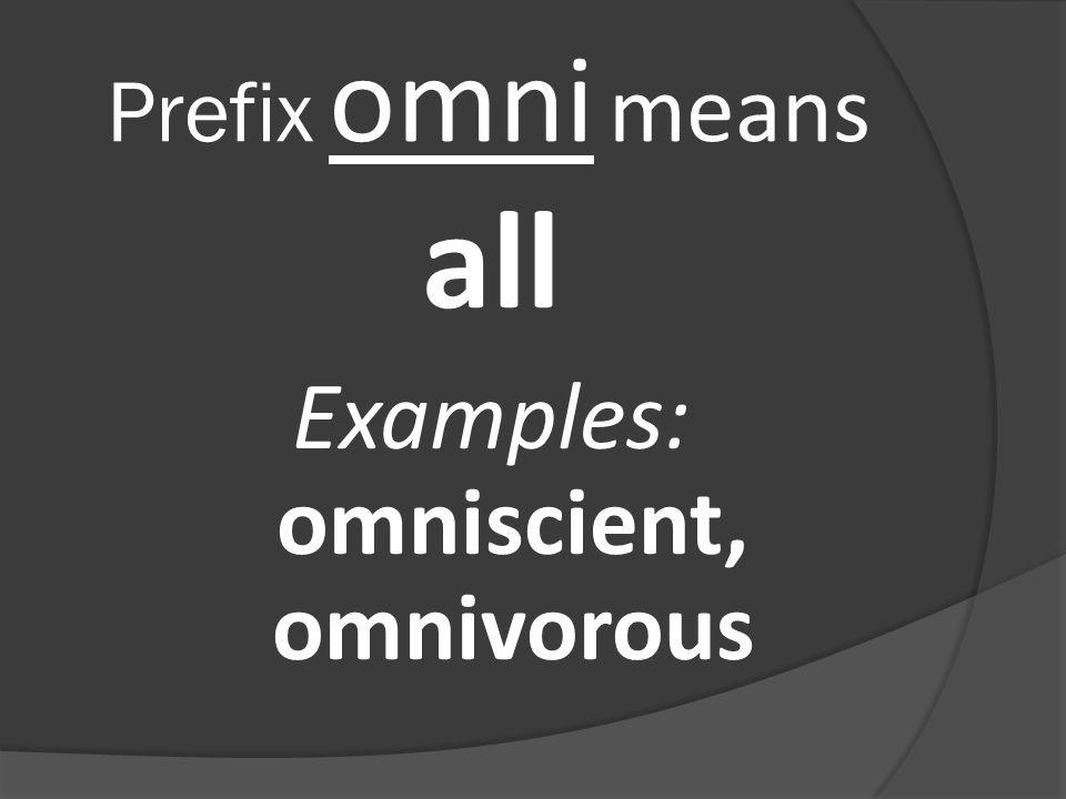 Prefix omni means all Examples: omniscient, omnivorous