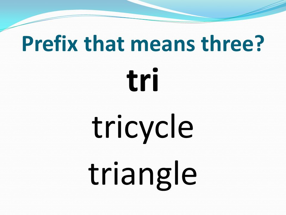 Prefix that means three tri tricycle triangle