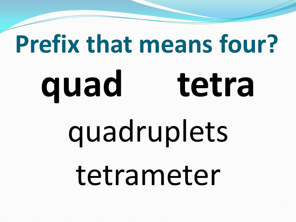 Prefix that means four quad tetra quadruplets tetrameter