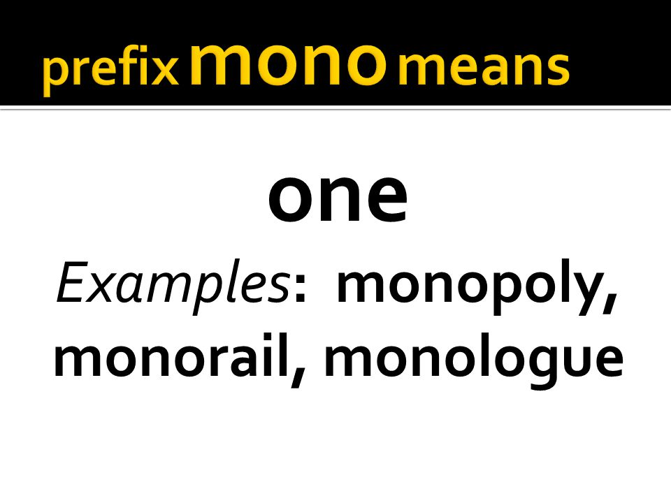 one Examples: monopoly, monorail, monologue