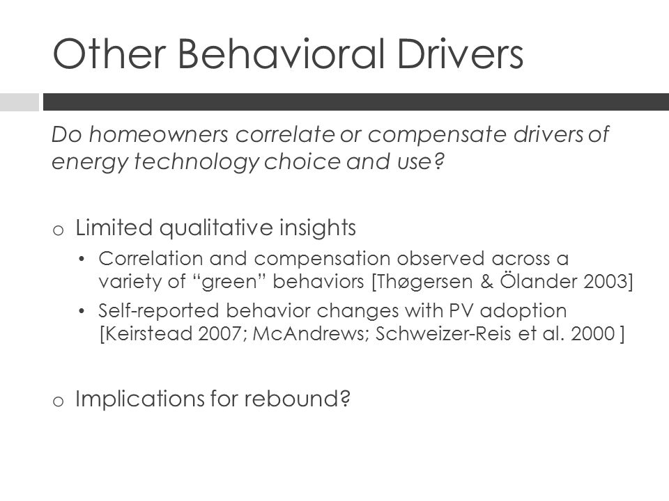 Other Behavioral Drivers Do homeowners correlate or compensate drivers of energy technology choice and use.