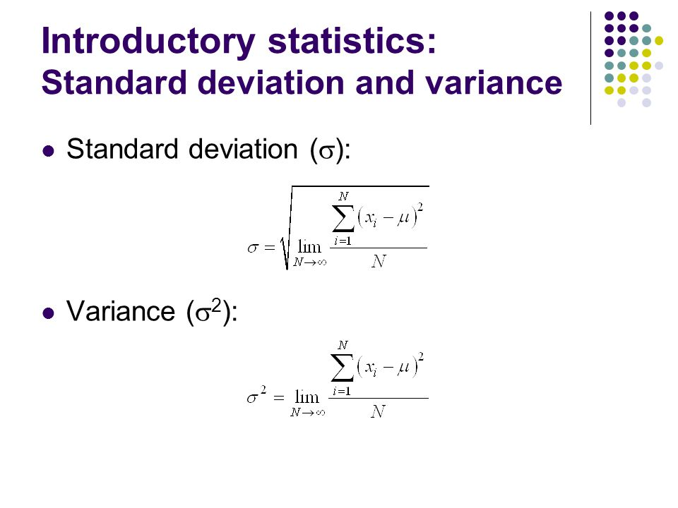 Introductory statistics: Standard deviation and variance Standard deviation (  ): Variance (  2 ):