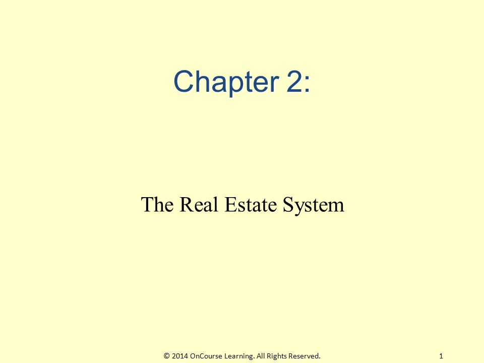 Chapter 2: The Real Estate System © 2014 OnCourse Learning. All Rights Reserved.1