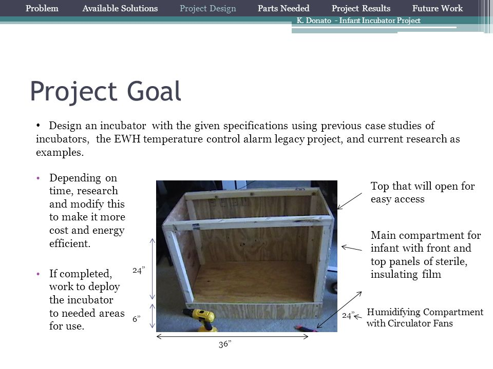 Project Goal Depending on time, research and modify this to make it more cost and energy efficient. If completed, work to deploy the incubator to need