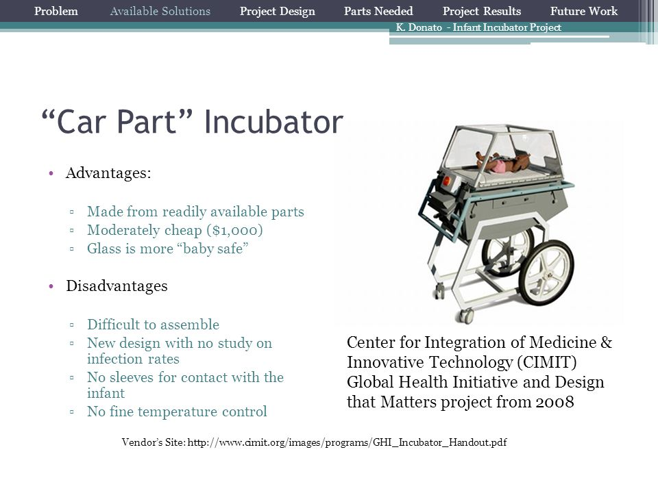 """""""Car Part"""" Incubator Advantages: ▫Made from readily available parts ▫Moderately cheap ($1,000) ▫Glass is more """"baby safe"""" Disadvantages ▫Difficult to"""