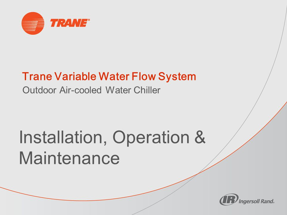 Trane Variable Water Flow System Installation, Operation & Maintenance Outdoor Air-cooled Water Chiller