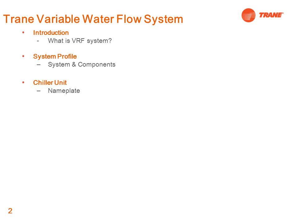 2 Trane Variable Water Flow System Introduction ‑What is VRF system.