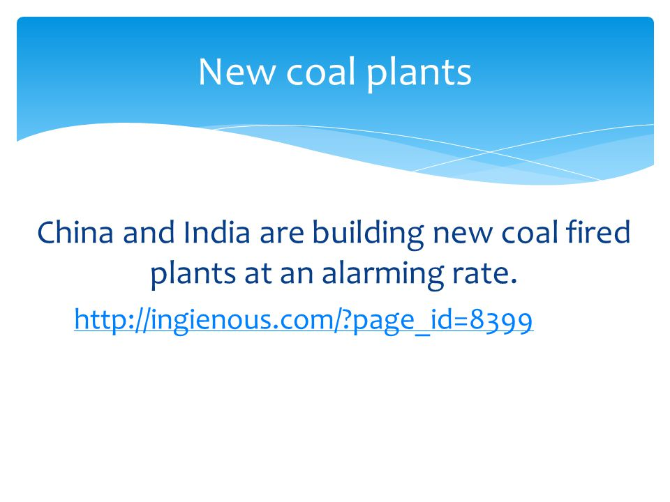 China and India are building new coal fired plants at an alarming rate.