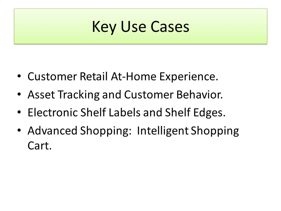 Key Use Cases Customer Retail At-Home Experience. Asset Tracking and Customer Behavior.