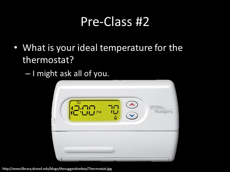 Pre-Class #2 What is your ideal temperature for the thermostat.