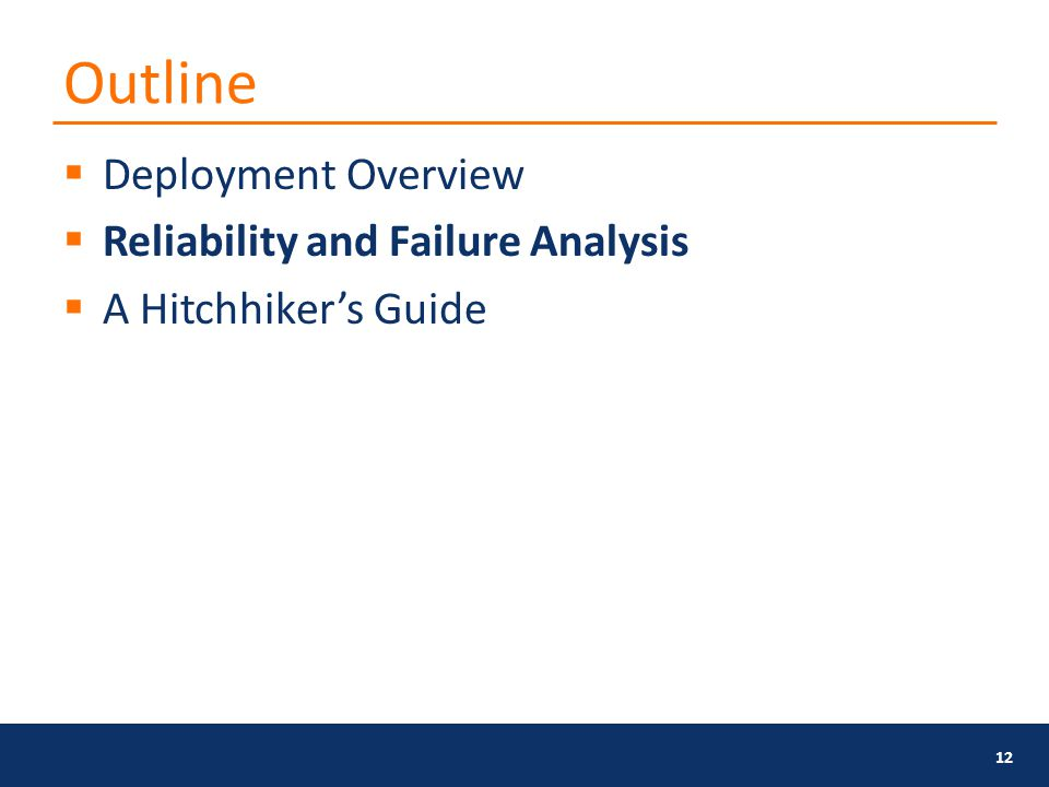 Outline  Deployment Overview  Reliability and Failure Analysis  A Hitchhiker's Guide 12