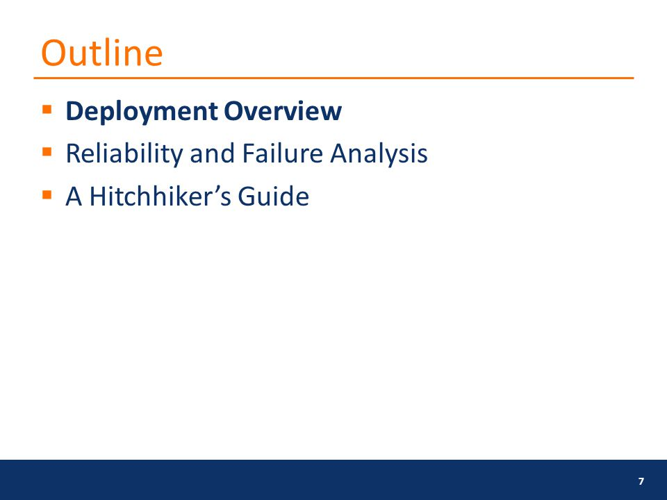 Outline  Deployment Overview  Reliability and Failure Analysis  A Hitchhiker's Guide 7
