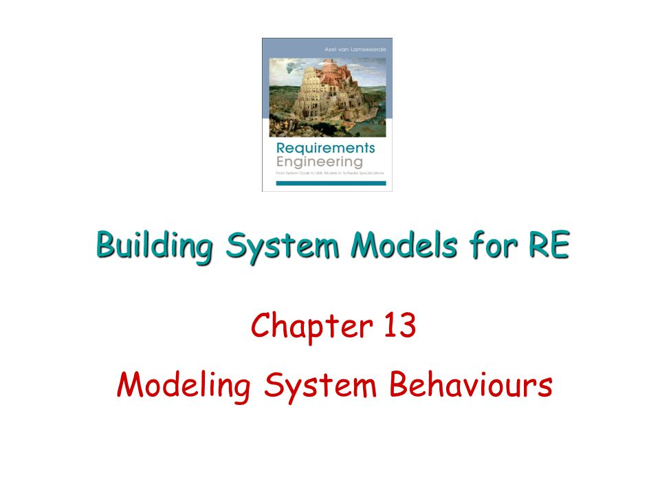 Building System Models for RE Chapter 13 Modeling System Behaviours