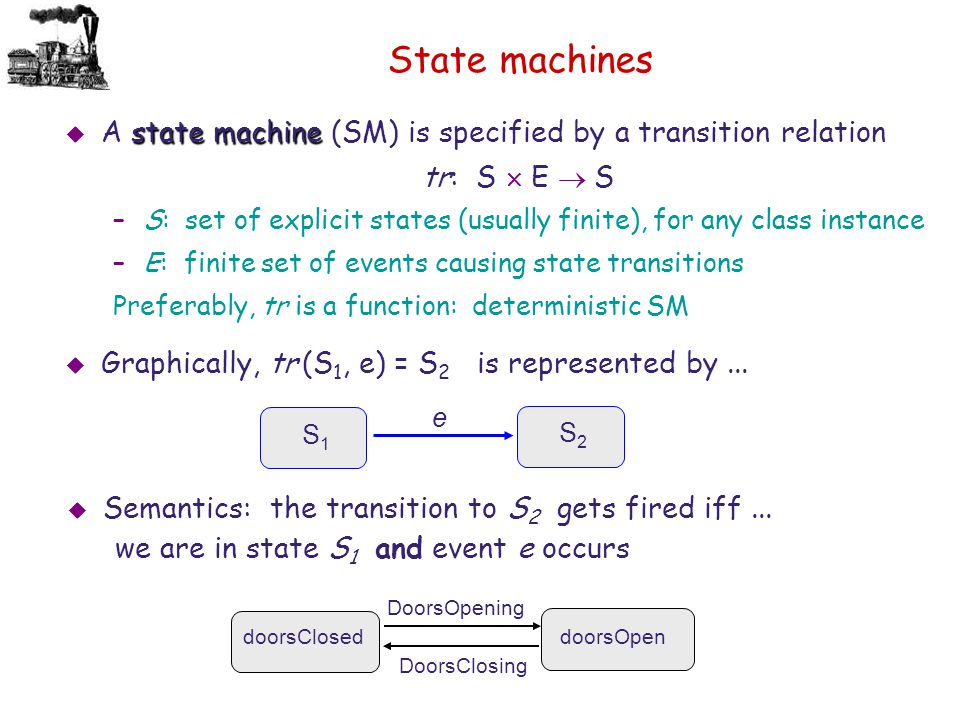 State machines state machine  A state machine (SM) is specified by a transition relation tr: S  E  S –S: set of explicit states (usually finite),