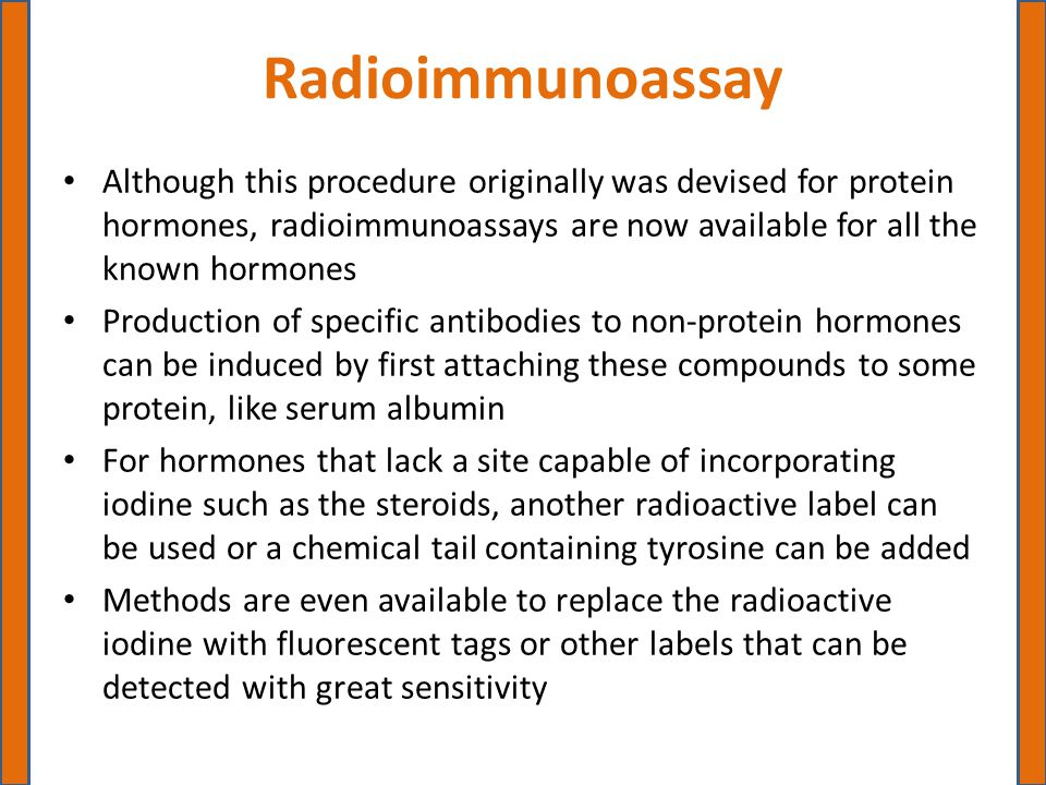 Radioimmunoassay Although this procedure originally was devised for protein hormones, radioimmunoassays are now available for all the known hormones P