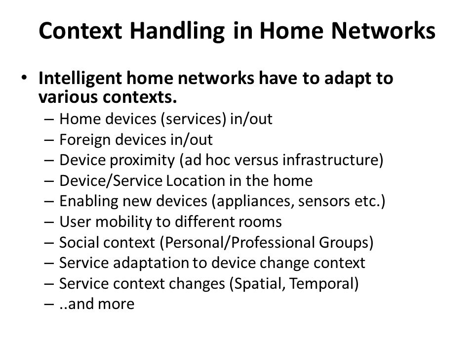 Context Handling in Home Networks Intelligent home networks have to adapt to various contexts.