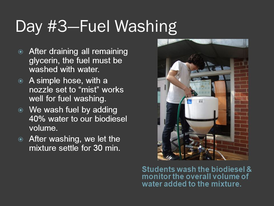 Day #3—Fuel Washing Students wash the biodiesel & monitor the overall volume of water added to the mixture.