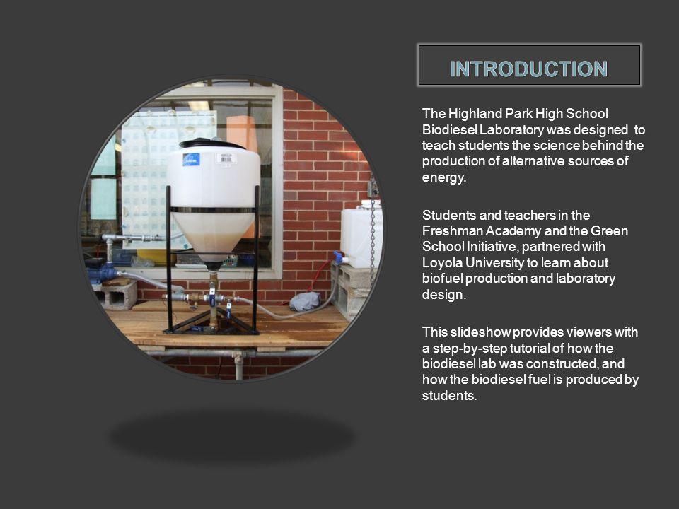 The Highland Park High School Biodiesel Laboratory was designed to teach students the science behind the production of alternative sources of energy.