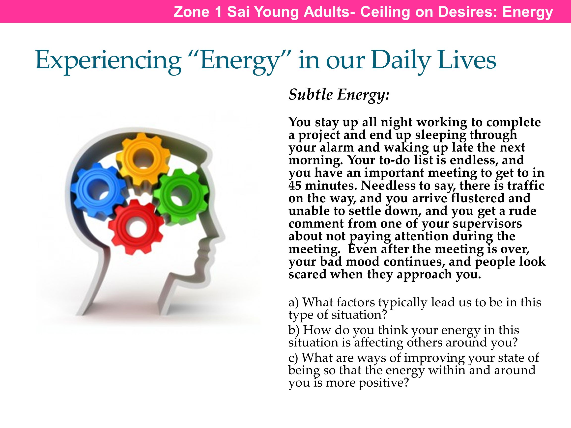 "Experiencing ""Energy"" in our Daily Lives Subtle Energy: You stay up all night working to complete a project and end up sleeping through your alarm and"